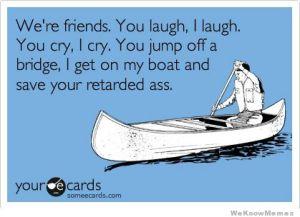 were-friends-you-laugh-i-laugh